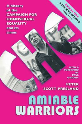 Amiable Warriors: A Space to Breathe, 1954 - 1973 1: A History of the Campaign for Homosexual Equality and its Times (Hardback)