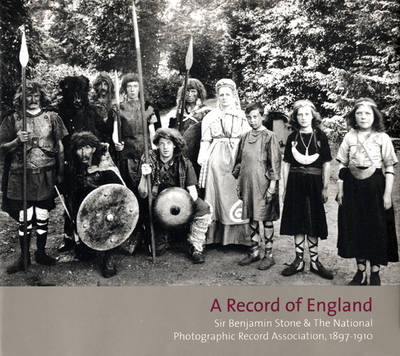 A Record of England: Sir Benjamin Stone and the National Photographic Record Association 1897 -1910 (Hardback)