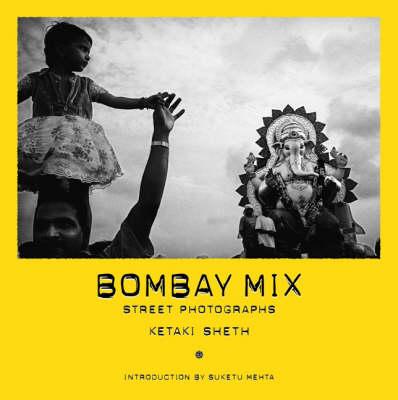 Bombay Mix: Street Photographs by Ketaki Sheth (Hardback)
