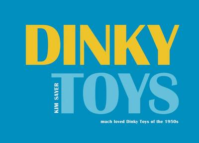 Dinky Toys: Much Loved Dinky Toys from the 1950s (Hardback)