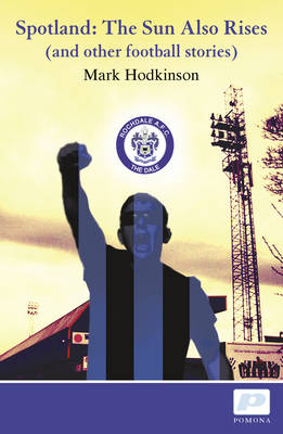 Spotland: The Sun Also Rises - And Other Football Stories (Paperback)