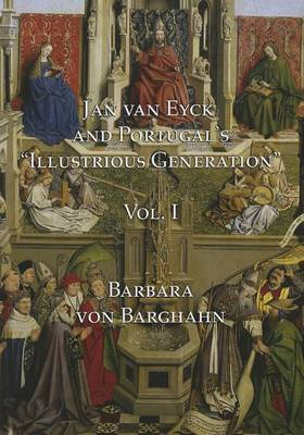 "Jan Van Eyck and Portugal 'S ""Illustrious Generation"": Text Volume I (Hardback)"