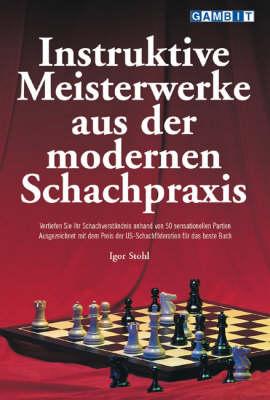Instruktive Meisterwerke Aus Der Modernen Schachpraxis (Paperback)