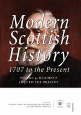 Modern Scottish History 1707 to the Present: Readings 1850-present v. 4 (Paperback)