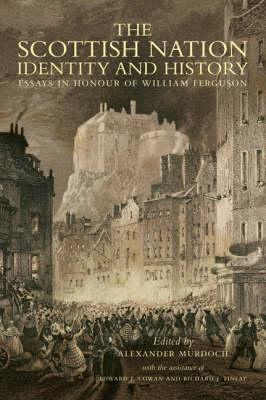 The Scottish Nation: Identity and History - Essays in Honour of William Ferguson (Hardback)