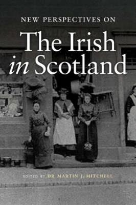 New Perspectives on the Irish in Scotland (Paperback)
