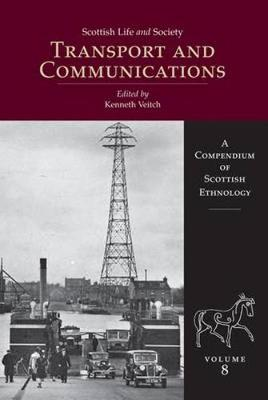Scottish Life and Society Volume 8: Transport and Communication - A Compendium of Scottish (Hardback)