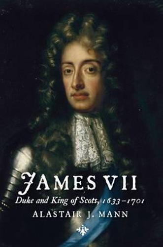 James VII: Duke and King of Scots, 1633 - 1701 - The Stewart Dynasty in Scotland (Paperback)