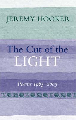 The Cut of the Light: Poems 1965 - 2005 (Hardback)
