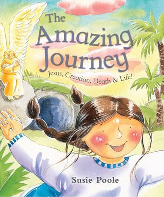 The Amazing Journey: Jesus, Creation, Death and Life! (Paperback)