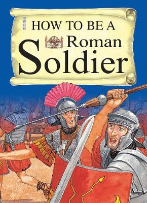 How To Be A Roman Soldier - How to be (Paperback)