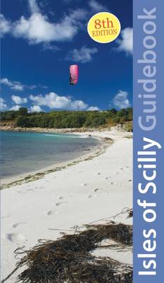 Isles of Scilly Guidebook: St Mary's, St Agnes, Bryher, Tresco, St Martin's - Exploring Cornwall & Scilly 1 (Paperback)