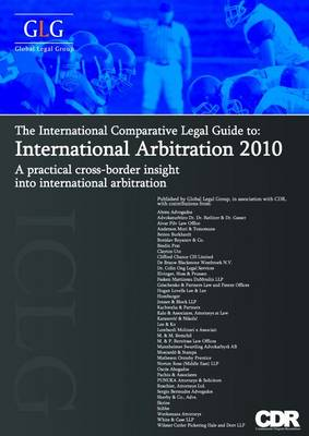 The International Comparative Legal Guide to International Arbitration 2010 - The International Comparative Legal Guide Series (Paperback)