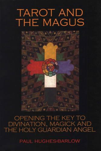 Tarot and the Magus: Opening the Key to Divination, Magick and the Holy Guardian Angel (Paperback)