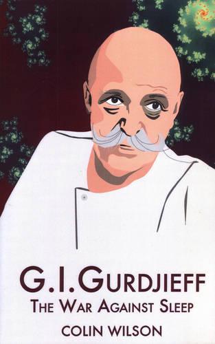 G.I. Gurdjieff: The War Against Sleep (Paperback)