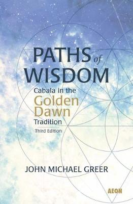 Paths of Wisdom: Cabala in the Golden Dawn Tradition: Third Edition (Paperback)