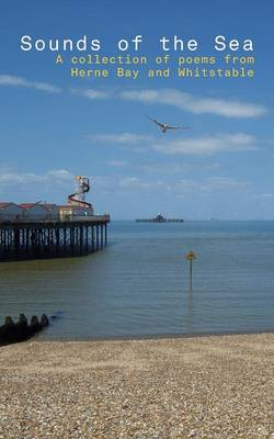 Sounds of the Sea: A Collection of Poems from Herne Bay and Whitstable (Paperback)