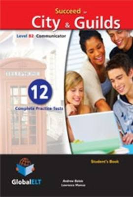Succeed in City & Guilds - Level B2 Communicator: 12 Complete Practice Tests