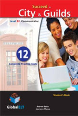 Succeed in City & Guilds - Level B2 Communicator - Student's Book: 12 Complete Practice Tests (Paperback)