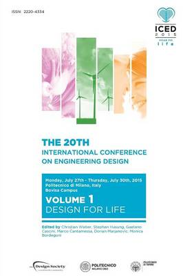Proceedings of the 20th International Conference on Engineering Design (Iced 15) Volume 1: Design for Life (Paperback)