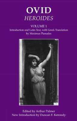 Ovid: Heroides I: Introduction and Latin Text, with Greek Translation by Maximus Planudes - Bristol Phoenix Press Classic Editions (Paperback)