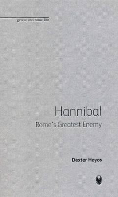Hannibal: Rome's Greatest Enemy - Bristol Phoenix Press Greece and Rome Live (Hardback)