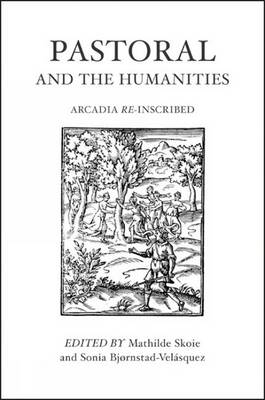 Pastoral and the Humanities: Arcadia Re-inscribed - Bristol Phoenix Press Edited Volumes (Hardback)
