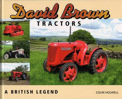 David Brown Tractors: A British Legend (Hardback)