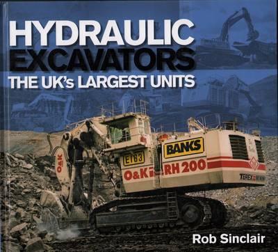 Hydraulic Excavators: The UK's Largest Units (Hardback)