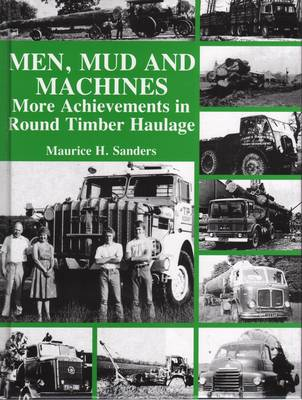 Men, Mud and Machines: More Achievements in Round Timber Haulage (Hardback)