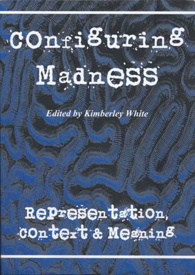 Configuring Madness: Representation, Context and Meaning - Probing the Boundaries (Paperback)