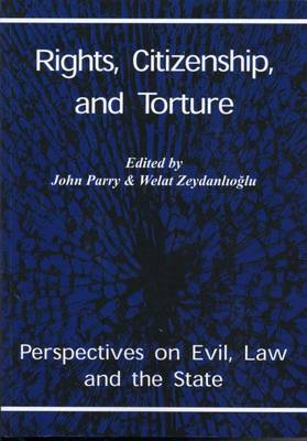 Rights, Citizenship and Torture: Perspectives on Evil, Law and the State - At the Interface (Paperback)