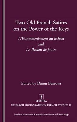Two Old French Satires on the Power of the Keys: L'Escommeniement Au Lecheor and Le Pardon De Foutre (Paperback)