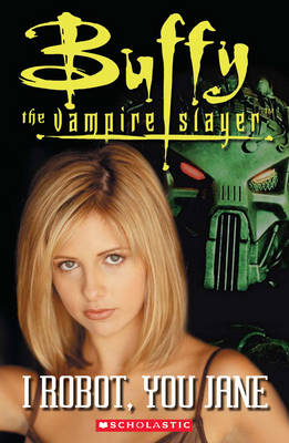 Buffy the Vampire Slayer: I Robot, You Jane - Scholastic Readers