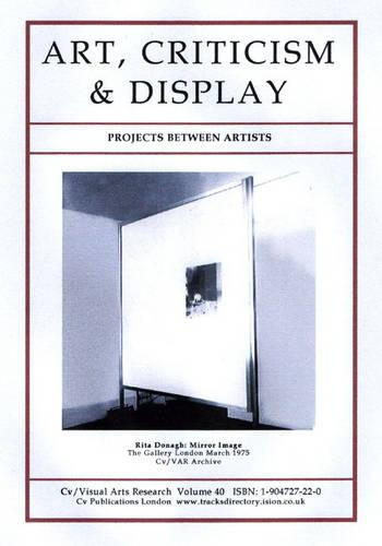 Art, Criticism and Display: Projects at the Gallery London 1973-78 - CV/Visual Arts Research 40 (Paperback)