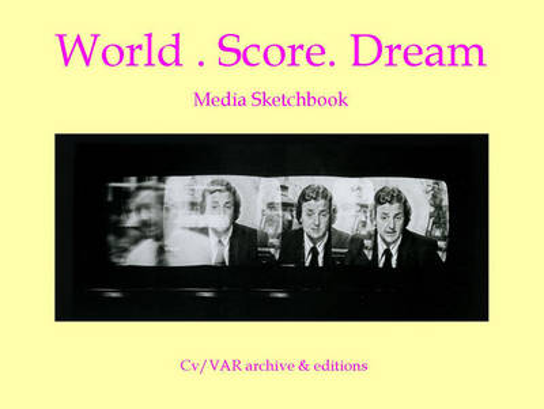 World Score Dream: Media Studies in CV/Var Archive - CV/Visual Arts Research 45 (Paperback)