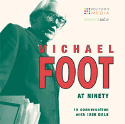 Michael Foot at 90: In Conversation with Iain Dale (CD-Audio)