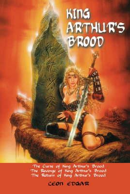 King Arthur's Brood: The Curse, the Revenge and the Return (Paperback)