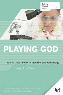 Playing God: Talking About Ethics in Medicine and Technology (Paperback)