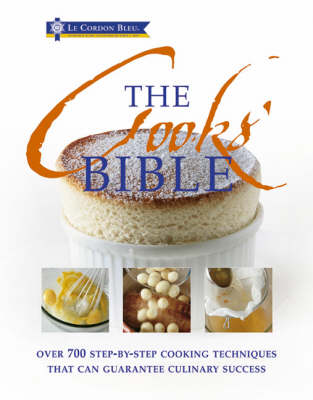 The Cooks' Bible: Illustrated Cookery Techniques That Ensure Culinary Success (Hardback)