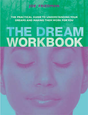 The Dream Workbook: The Practical Guide to Understanding Your Dreams and Making Them Work for You (Paperback)