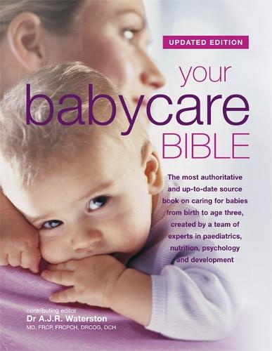 Your Babycare Bible: The most authoritative and up-to-date source book on caring for babies from birth to age three (Hardback)