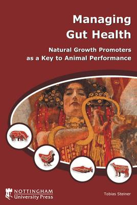 Managing Gut Health: Natural Growth Promoters as a Key to Animal Performance (Paperback)
