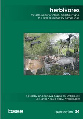 Herbivores: The Assessment of Intake, Digestibility and the Roles of Secondary Compounds - BSAS Publication No.34 (Paperback)