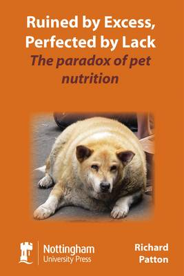 Ruined by Excess, Perfected by Lack: The Paradox of Pet Nutrition (Paperback)