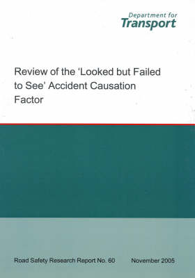 Review of the Looked But Failed to See Accident Causation Factor - Road Safety Research Report S. No. 60 (Paperback)