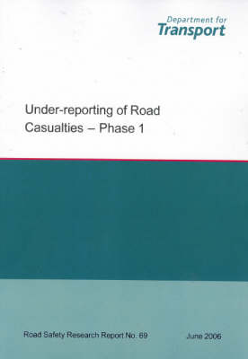 Under-reporting of Road Casualties: Phase 1 - Road Safety Research Report S. No. 69 (Paperback)