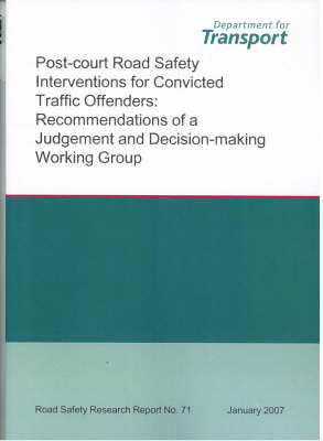 Post-court Road Safety Interventions for Convicted Traffic Offenders: Recommendations of a Judgement and Decision-making Working Group - Road Safety Research Report S. no. 71 (Paperback)