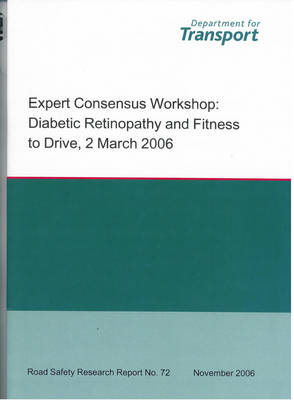 Expert Consensus Workshop: Diabetic Retinopathy and Fitness to Drive, 2 March 2006 - Road Safety Research Report S. no. 72 (Paperback)