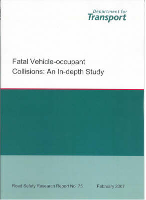 Fatal Vehicle-occupant Collisions: An Indepth Study - Road Safety Research Report S. No.75 (Paperback)